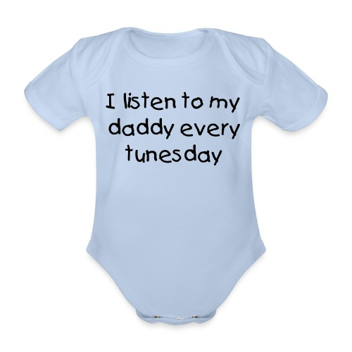 I listen to daddy every tunesday - Organic Short-sleeved Baby Bodysuit
