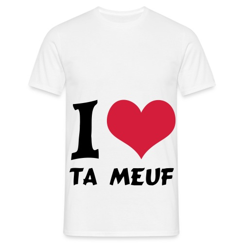 I love ta meuf - T-shirt Homme