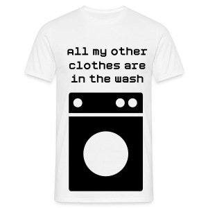 All my other clothes are in the wash - Men's T-Shirt
