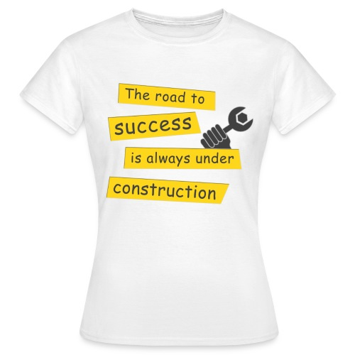 The road to success (WOMEN) - Frauen T-Shirt