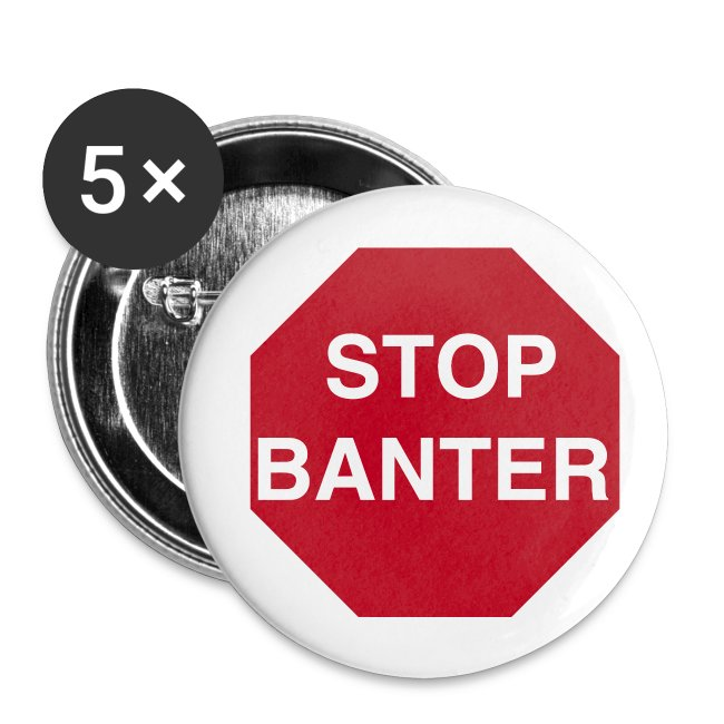 STOP BANTER Buttons - Large