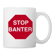 Mugs & Drinkware ~ Mug ~ STOP BANTER Mug