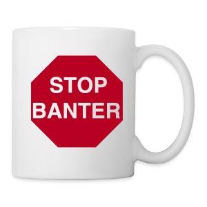 STOP BANTER Mug - Mug