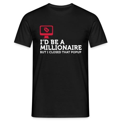 I'd be a millionaire - Mannen T-shirt