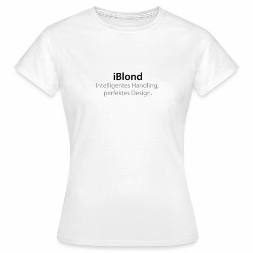 iBlond Intelligentes Handling, perfektes Design - Frauen T-Shirt