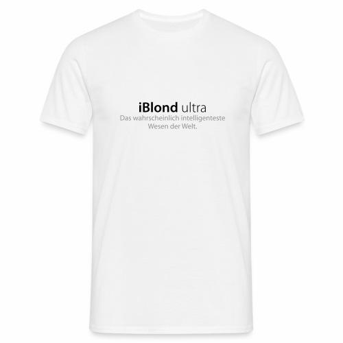 iBlond ultra ... intelligenteste Wesen der Welt - Männer T-Shirt