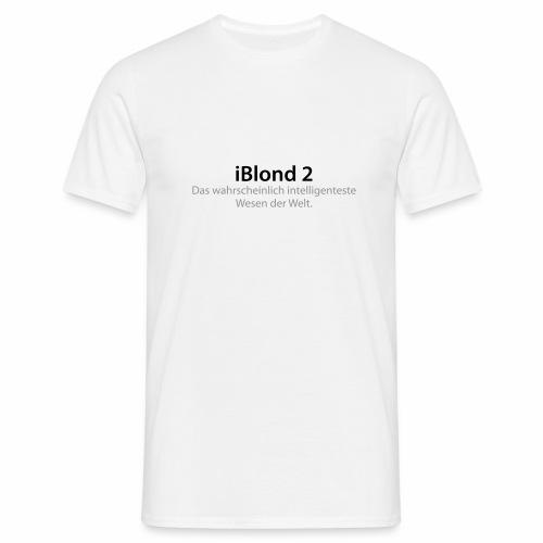 iBlond 2 ... intelligenteste Wesen der Welt - Männer T-Shirt