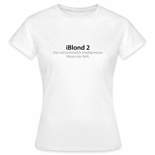 iBlond 2 ... intelligenteste Wesen der Welt - Frauen T-Shirt