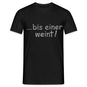 bis einer weint - Männer T-Shirt