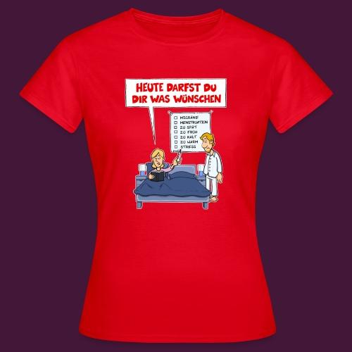 Heute darfst du dir was wünschen - Frauen T-Shirt
