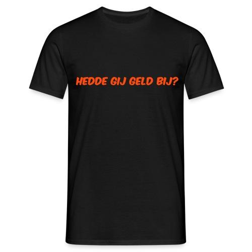 Hedde gij geld bij - Mannen T-shirt