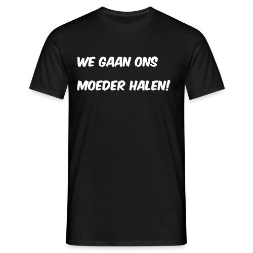 we gaan  ons moeder halen - Mannen T-shirt