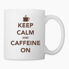 Keep Calm and Caffeine On Kubki