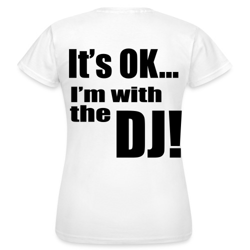 vrouwen t-shirt it's ok... i'm with the DJ - Vrouwen T-shirt
