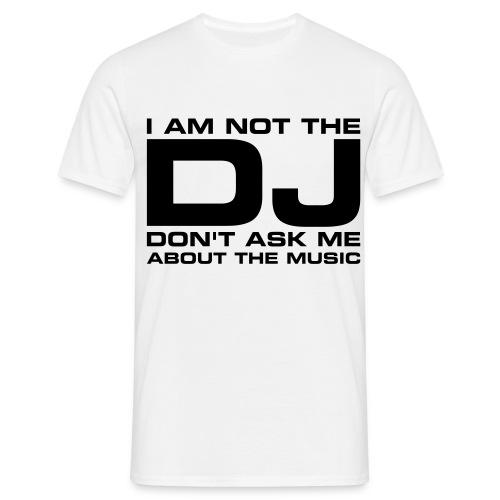 mannen shirt I am not the DJ don't ask me about the music - Mannen T-shirt