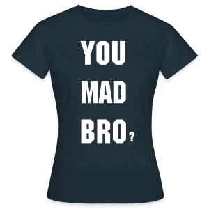 You Mad Bro? - Vrouwen T-shirt