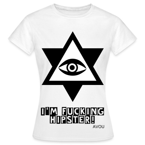 I'M FUCKING HIPSTER! - AVOU GIRLI SHIRT - Frauen T-Shirt