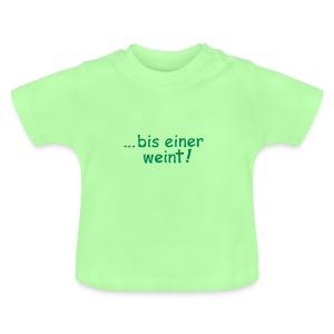 bis einer weint - Baby T-Shirt