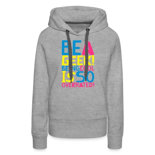 BE A GEEK! BEING COOL IS SO OVERATED! by kidd81.com - Women's Premium Hoodie