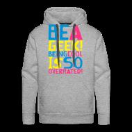 Hoodies & Sweatshirts ~ Men's Premium Hoodie ~ BE A GEEK! BEING COOL IS SO OVERATED! by kidd81.com