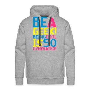 BE A GEEK! BEING COOL IS SO OVERATED! by kidd81.com - Men's Premium Hoodie