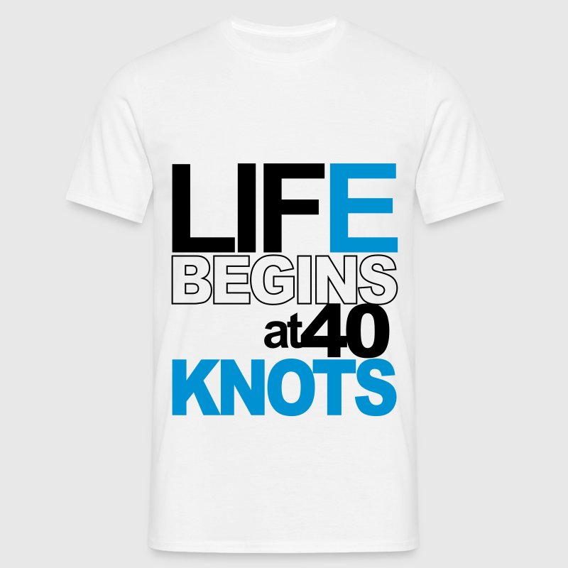 Life begins at 40 knots T-Shirts - Männer T-Shirt