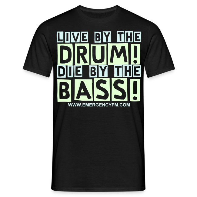 Live by the Drum Die by the Bass!