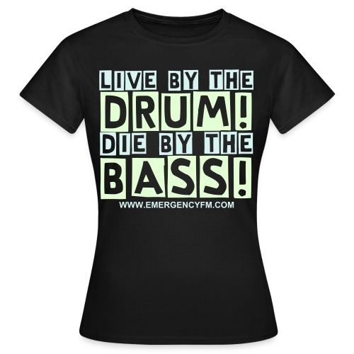 Live by the Drum Die by the Bass! - Women's T-Shirt
