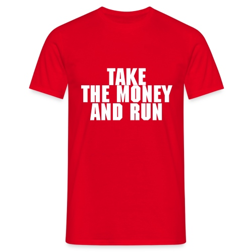 Take the money and run - Maglietta da uomo