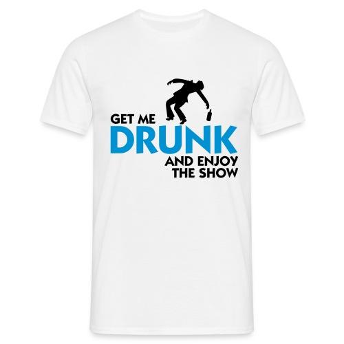 Get me Drunk - Männer T-Shirt