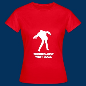 Zombies Just Want Hugs - Women's T-Shirt