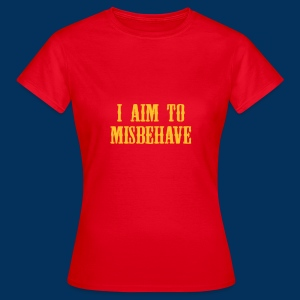 I aim to misbehave - Women's T-Shirt