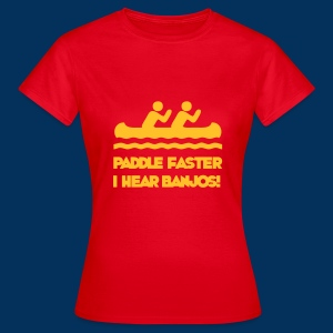 Paddle Faster, I hear banjos! - Women's T-Shirt
