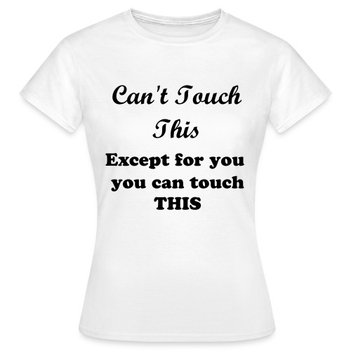 Can't touch this - Female - Women's T-Shirt