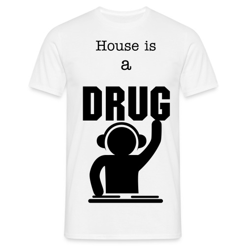 House is a drug - Mannen T-shirt