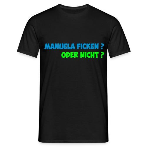 Manuela Ficken oder nicht - Männer T-Shirt