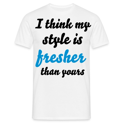 I think my style is fresher than yours - T-shirt Homme