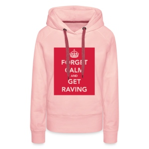 Forget Calm and get Raving ladies hoodie top - Women's Premium Hoodie