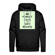 Hoodies & Sweatshirts ~ Men's Premium Hoodie ~ Glow in the dark Forget Calm and Get Raving Hoodie