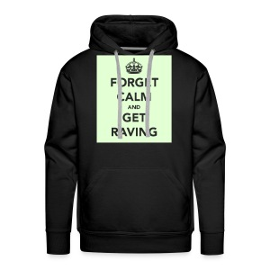 Glow in the dark Forget Calm and Get Raving Hoodie - Men's Premium Hoodie