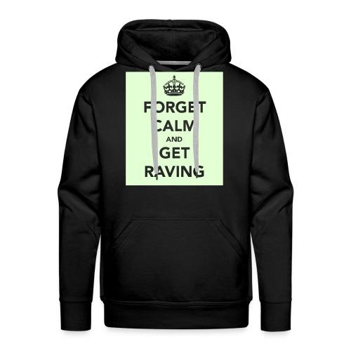 Glow in the dark Forget Calm and Get Raving Hoodie - Men's Premium Hoodie