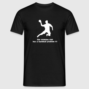 our drinking club has a handball problem T-Shirts - Männer T-Shirt