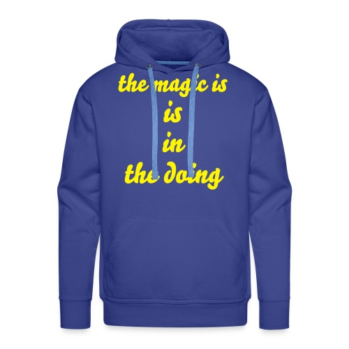 The Magic Is The Doing - Mannen Premium hoodie