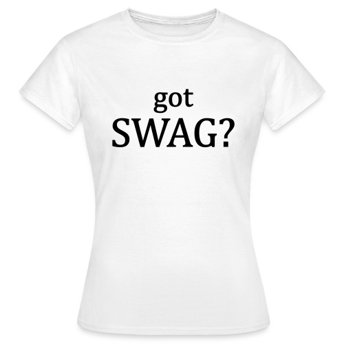 got Swag? - Vrouwen T-shirt