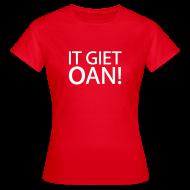 T-shirts ~ Vrouwen T-shirt ~ IT GIET OAN! Shirt