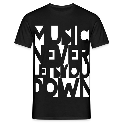 Music Never Lets You Down - Männer T-Shirt