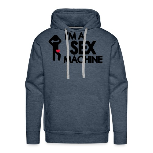 I'm A Sex Machine - Male Hoodie - Men's Premium Hoodie