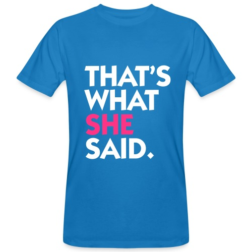 Thats What She Said - Men's Organic T-shirt