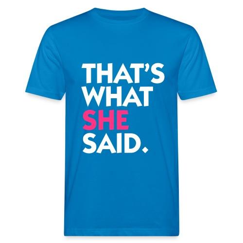 Thats What She Said - Men's Organic T-Shirt