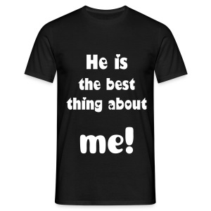 He is the best thing about me! - Men's T-Shirt